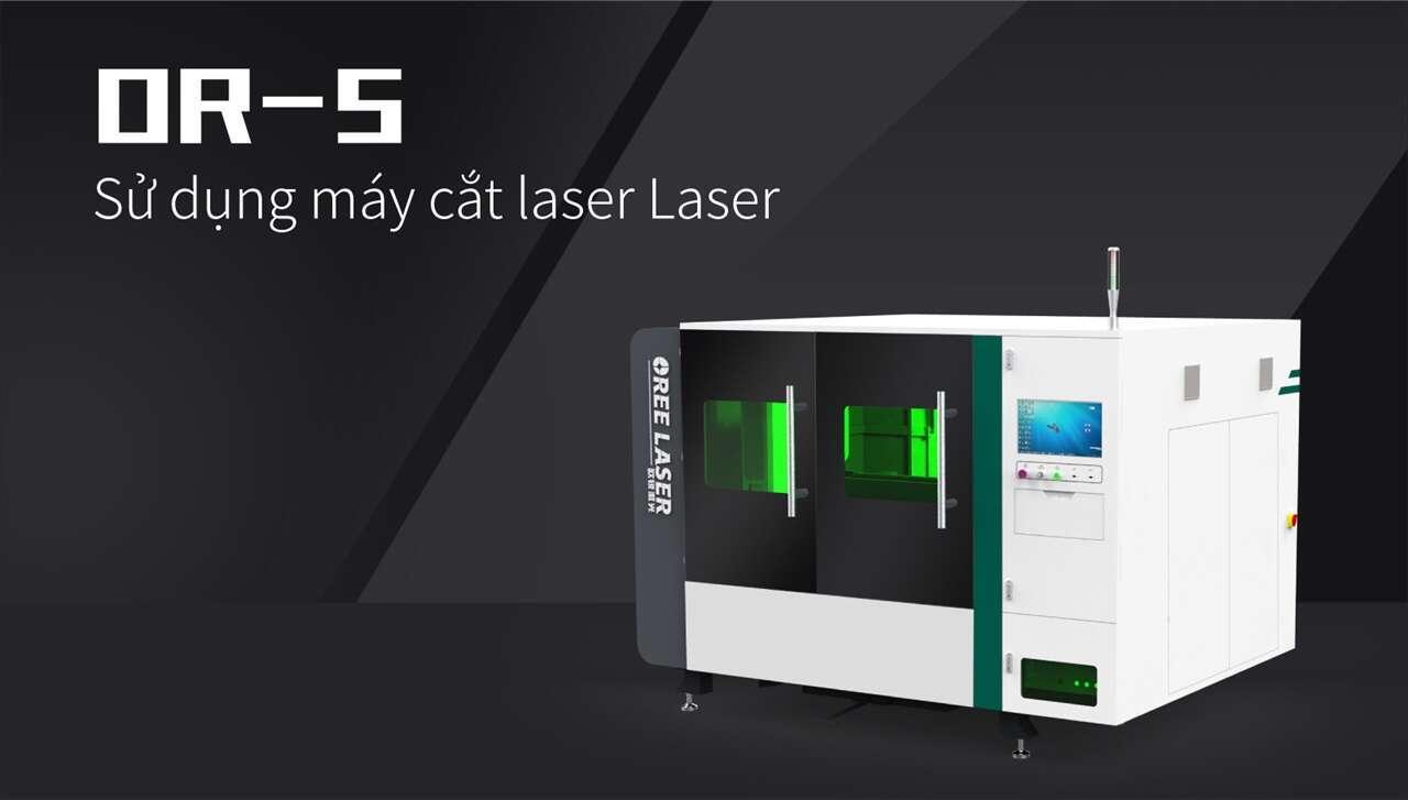 Sử dụng máy cắt laser Laser OR-S